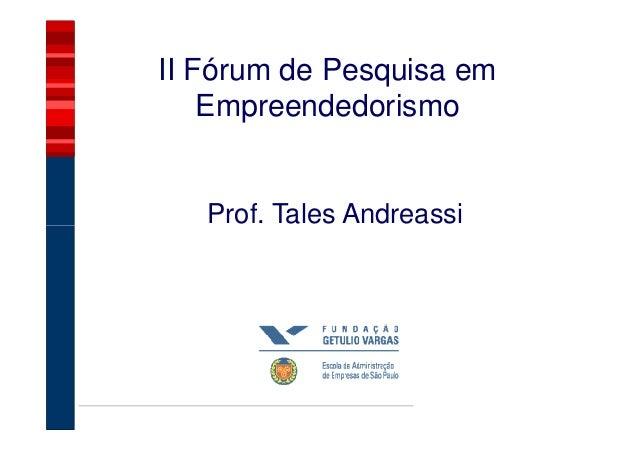 II Fórum de Pesquisa em    Empreendedorismo   Prof. Tales Andreassi