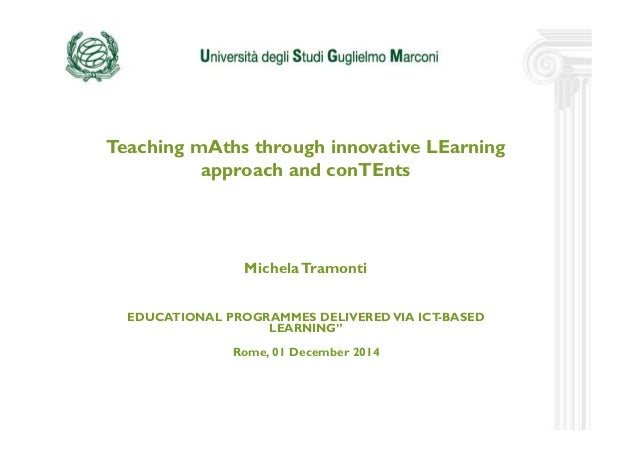 Teaching mAths through innovative LEarning  approach and conTEnts  Michela Tramonti  EDUCATIONAL PROGRAMMES DELIVERED VIA ...