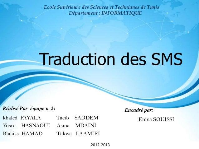Ecole Supérieure des Sciences et Techniques de Tunis Département : INFORMATIQUE  Traduction des SMS Réalisé Par équipe n 2...
