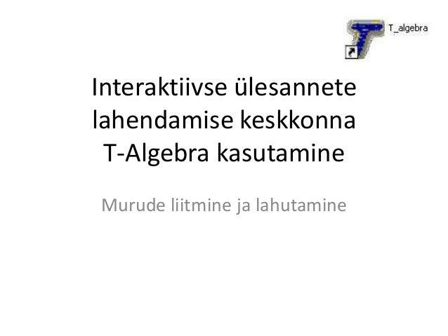 Interaktiivse ülesannetelahendamise keskkonna T-Algebra kasutamineMurude liitmine ja lahutamine