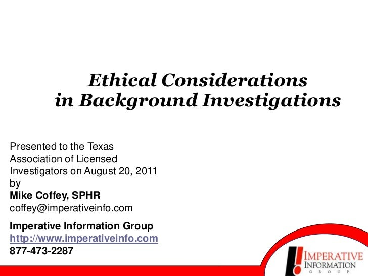 Ethical Considerationsin Background Investigations<br />Presented to the Texas Association of Licensed Investigators on Au...
