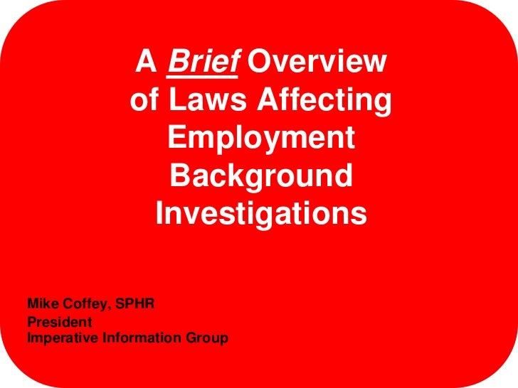 A Brief Overview              of Laws Affecting                 Employment                 Background                Inves...