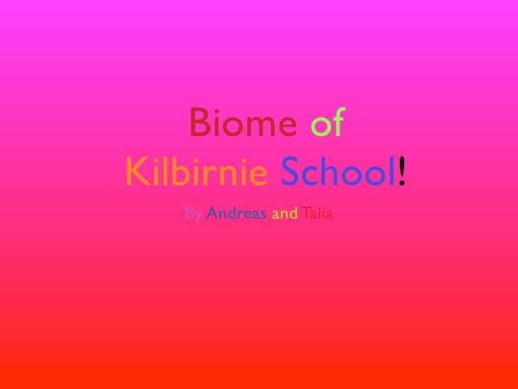 Biome of Kilbirnie School!    By Andreas and Talia