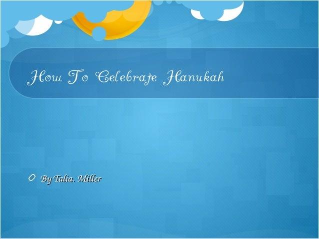 How To Celebrate Hanukah ByTalia.Miller