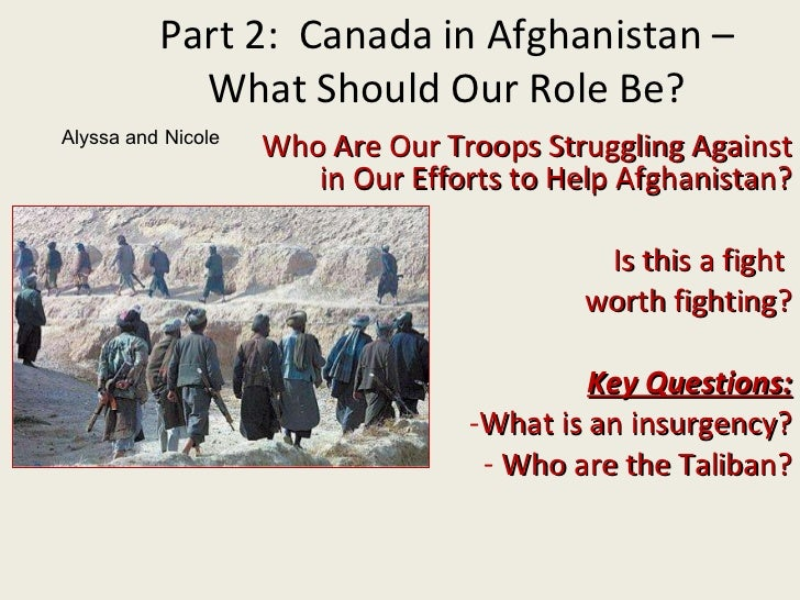 <ul><li>Who Are Our Troops Struggling Against in Our Efforts to Help Afghanistan? </li></ul><ul><li>Is this a fight  </li>...