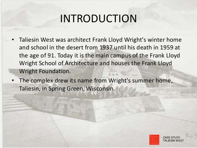 INTRODUCTION • Taliesin West was architect Frank Lloyd Wright's winter home and school in the desert from 1937 until his d...