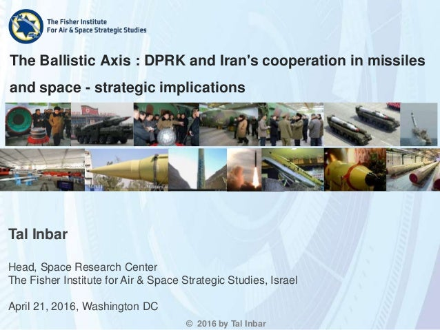 The Ballistic Axis : DPRK and Iran's cooperation in missiles and space - strategic implications © 2016 by Tal Inbar Tal In...