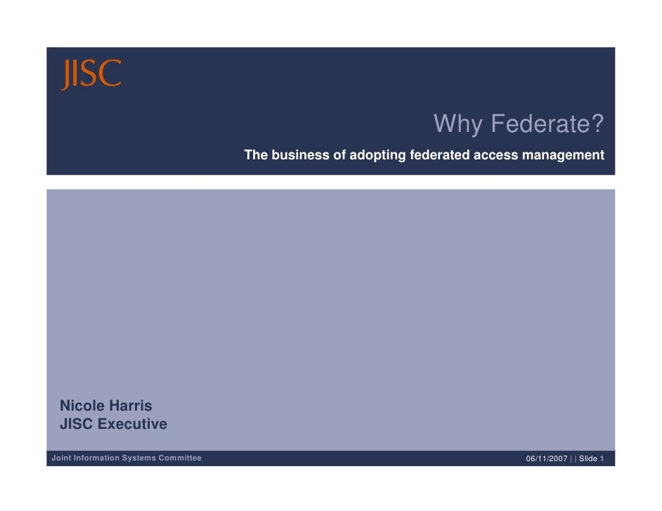 Why Federate?                                       The business of adopting federated access management      Nicole Harri...