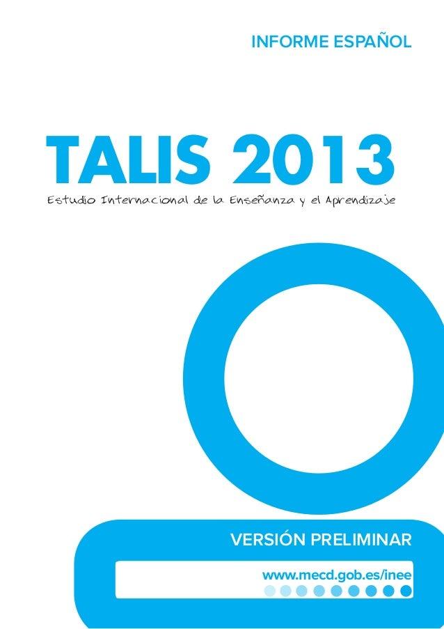 www.mecd.gob.es/inee TALIS 2013 INFORME ESPAÑOL Estudio Internacional de la Enseñanza y el Aprendizaje VERSIÓN PRELIMINAR