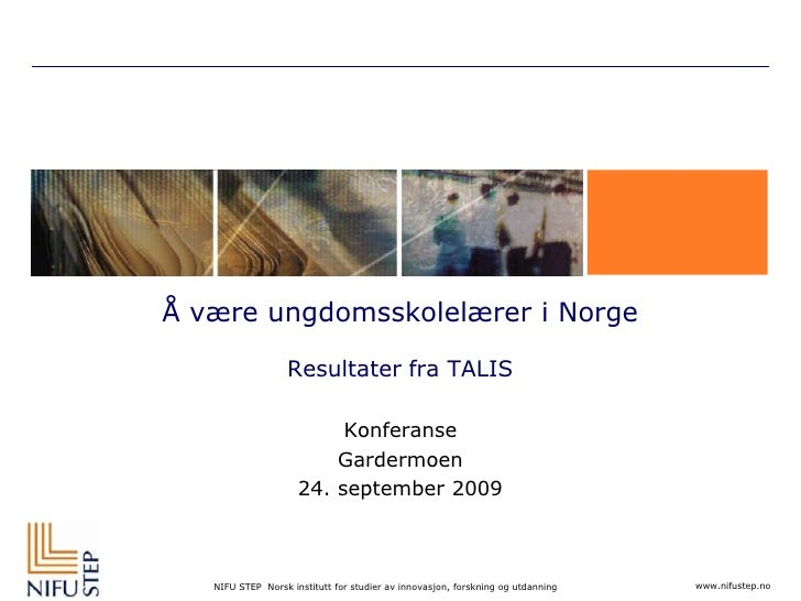 Å være ungdomsskolelærer i NorgeResultater fra TALIS<br />Konferanse <br />Gardermoen<br />24. september 2009<br />