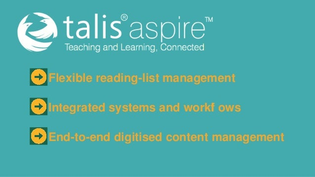 Flexible reading-list management Integrated systems and workf ows l End-to-end digitised content management