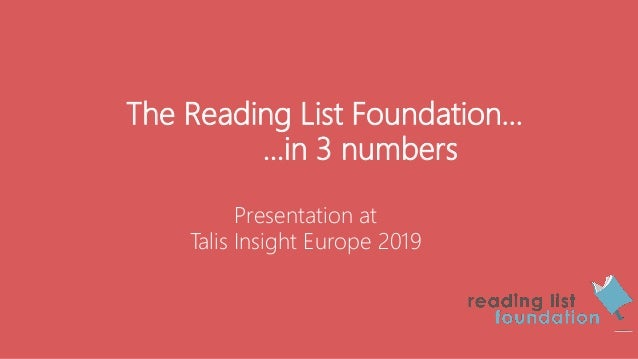 The Reading List Foundation… …in 3 numbers Presentation at Talis Insight Europe 2019