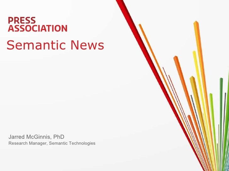 Semantic News Jarred McGinnis, PhD Research Manager, Semantic Technologies