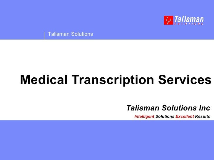 Talisman Solutions Inc Intelligent  Solutions   Excellent  Results Medical Transcription Services