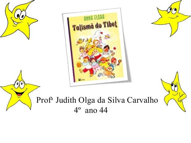 Profa Judith Olga da Silva Carvalho 4º ano 44