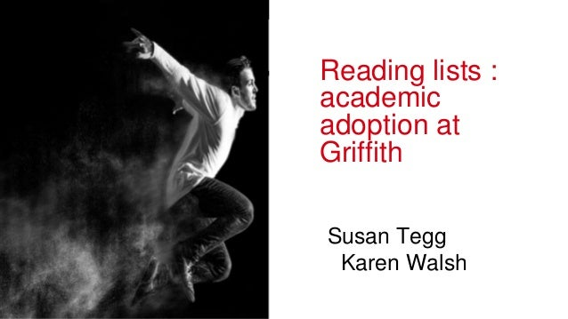 Reading lists : academic adoption at Griffith Susan Tegg Karen Walsh