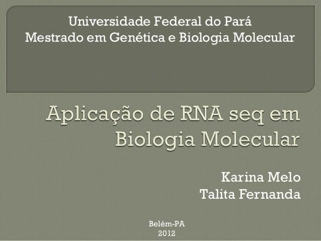 Universidade Federal do ParáMestrado em Genética e Biologia Molecular                                 Karina Melo         ...