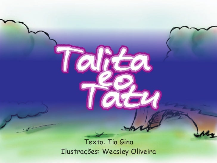 Talita  eo Tatu       Texto: Tia GinaIlustrações: Wecsley Oliveira