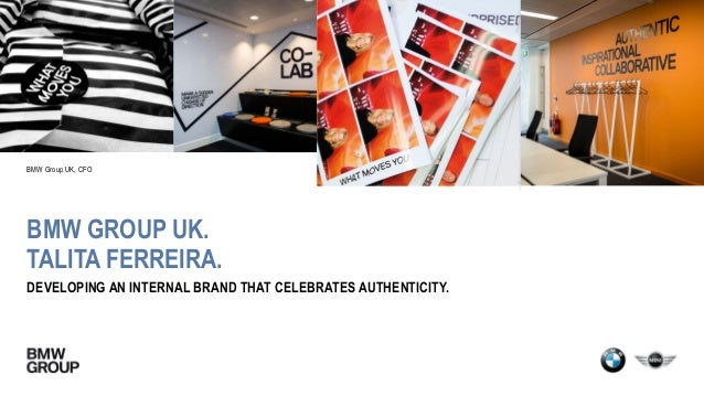 BMW GROUP UK. TALITA FERREIRA. DEVELOPING AN INTERNAL BRAND THAT CELEBRATES AUTHENTICITY. BMW Group UK, CFO