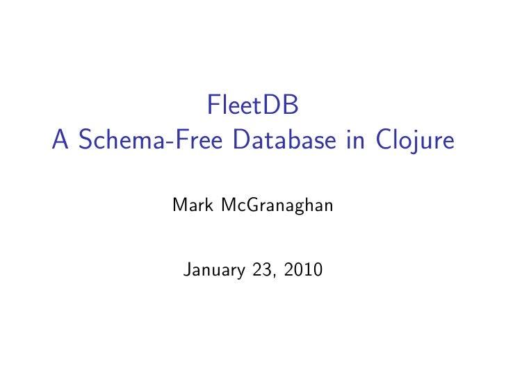 FleetDB A Schema-Free Database in Clojure           Mark McGranaghan             January 23, 2010