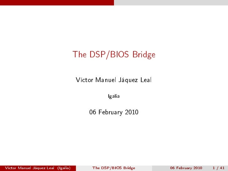 The DSP/BIOS Bridge                                        Víctor Manuel Jáquez Leal                                      ...