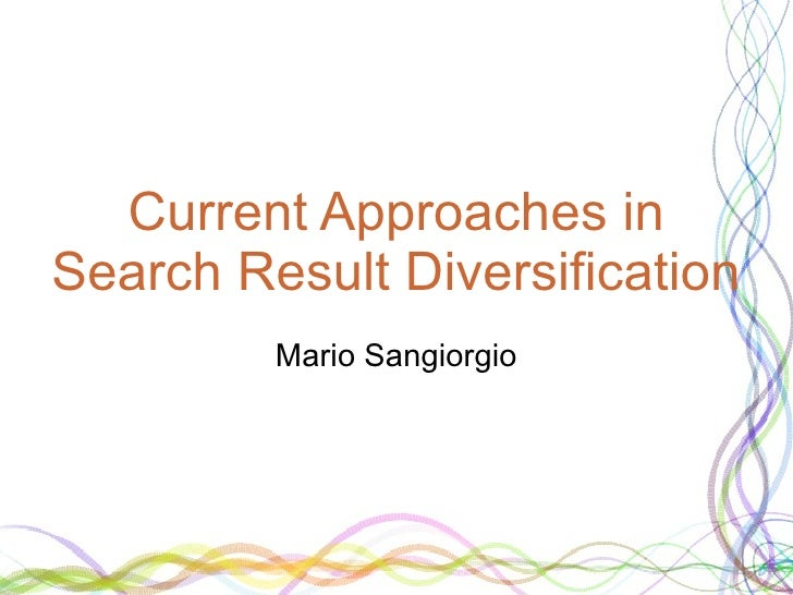 Current Approaches in Search Result Diversification          Mario Sangiorgio