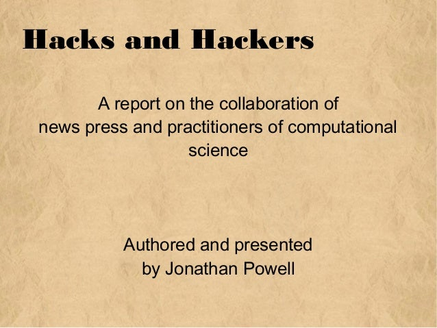 Hacks and Hackers A report on the collaboration of news press and practitioners of computational science Authored and pres...