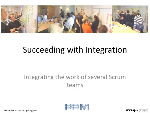 Succeeding with Integration                  Integrating the work of several Scrum                                  teamsc...