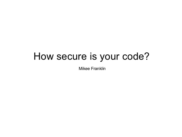 How secure is your code? Mikee Franklin