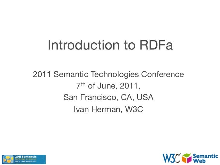 2011 Semantic Technologies Conference          7th of June, 2011,       San Francisco, CA, USA         Ivan Herman, W3C