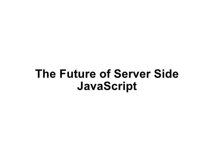 The Future of Server Side JavaScript