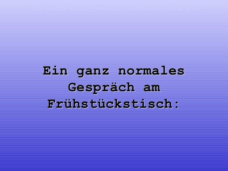 Ein ganz normales Gespräch am Frühstückstisch: Jetzt kostenlos bei unserem Newsletter anmelden   www.witzige-pps.de