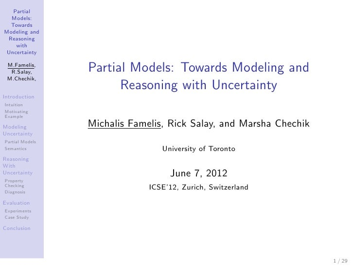 Partial  Models:  TowardsModeling and Reasoning    with Uncertainty M.Famelis,  R.Salay,       Partial Models: Towards Mod...