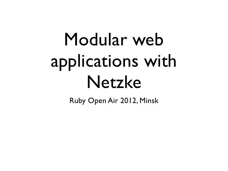 Modular webapplications with     Netzke  Ruby Open Air 2012, Minsk