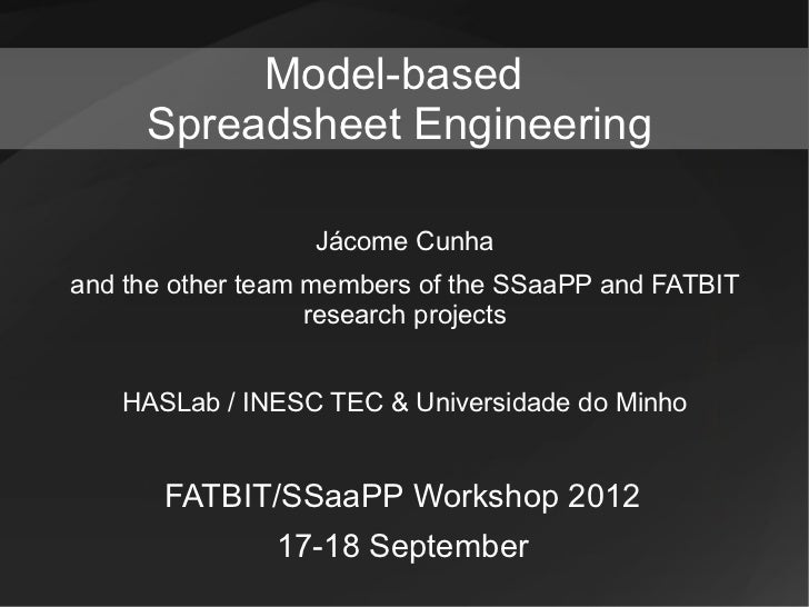 Model-based     Spreadsheet Engineering                  Jácome Cunhaand the other team members of the SSaaPP and FATBIT  ...