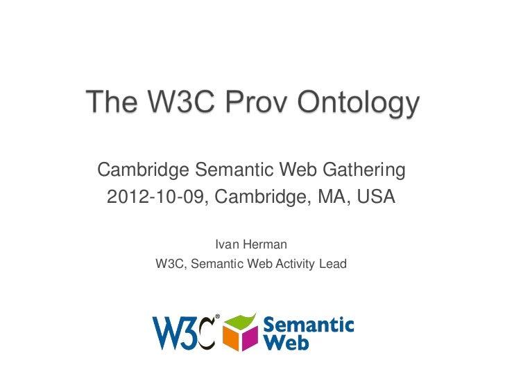 Cambridge Semantic Web Gathering 2012-10-09, Cambridge, MA, USA               Ivan Herman      W3C, Semantic Web Activity ...