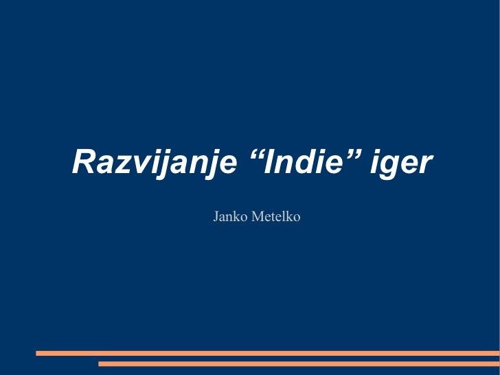 """Razvijanje """"Indie"""" iger <ul><ul><li>Janko Metelko </li></ul></ul>"""