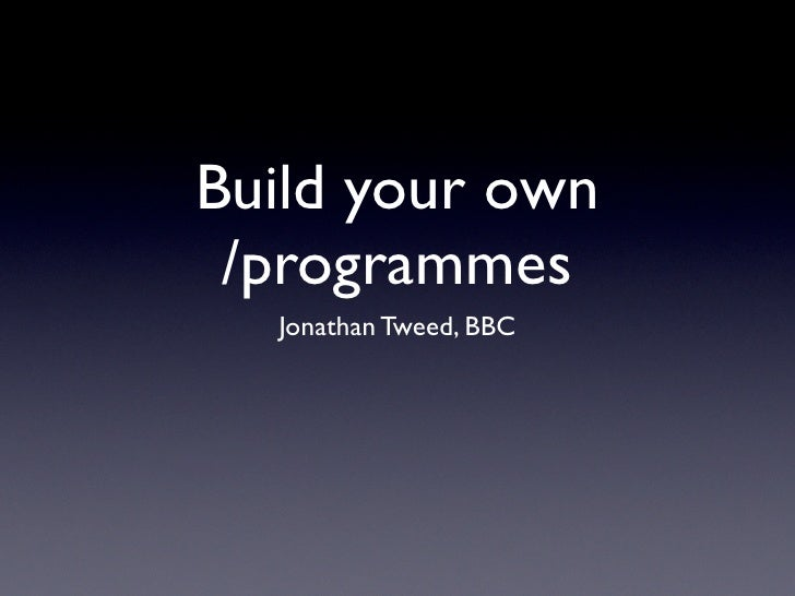 Build your own  /programmes   Jonathan Tweed, BBC