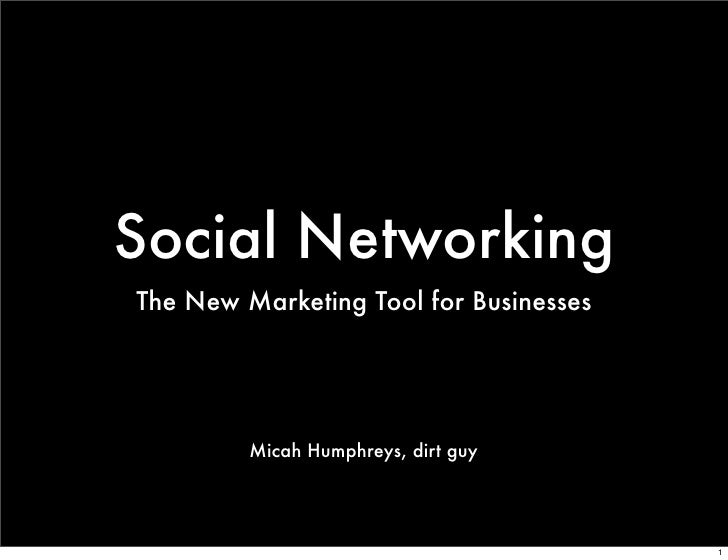Social Networking The New Marketing Tool for Businesses              Micah Humphreys, dirt guy                            ...