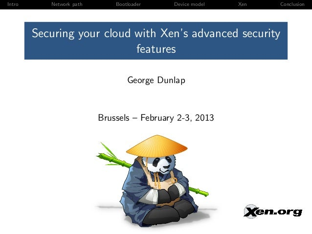 Intro      Network path       Bootloader    Device model   Xen   Conclusion        Securing your cloud with Xen's advanced...