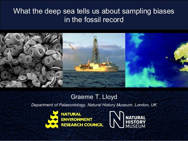 What the deep sea tells us about sampling biases              in the fossil record                        Graeme T. Lloyd ...
