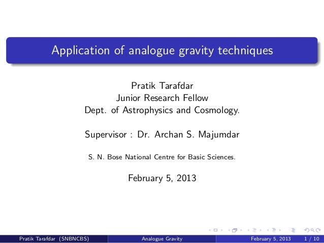 Application of analogue gravity techniquesPratik TarafdarJunior Research FellowDept. of Astrophysics and Cosmology.Supervi...