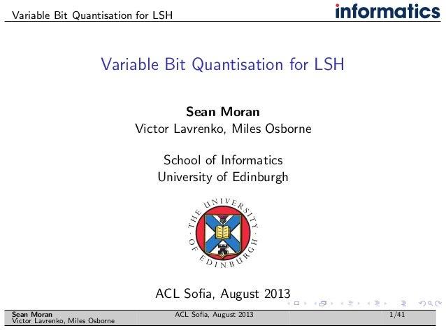 Variable Bit Quantisation for LSH Variable Bit Quantisation for LSH Sean Moran Victor Lavrenko, Miles Osborne School of In...