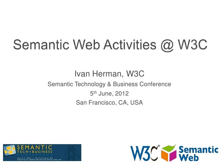 Ivan Herman, W3CSemantic Technology & Business Conference              5th June, 2012         San Francisco, CA, USA