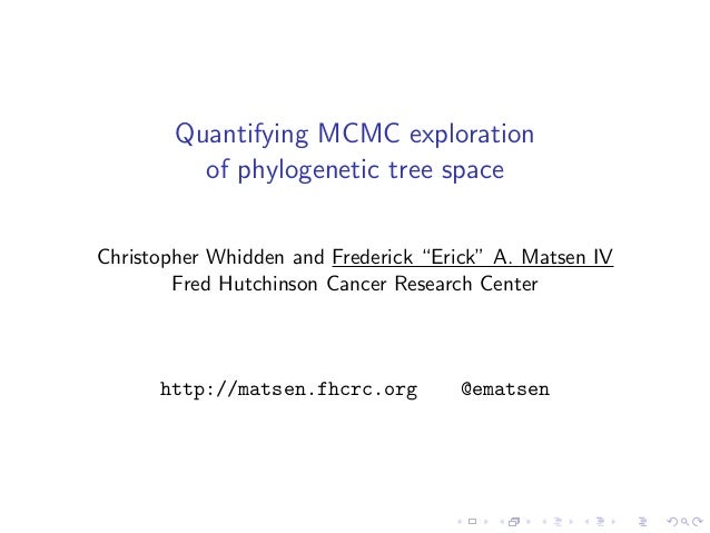 "Quantifying MCMC exploration of phylogenetic tree space Christopher Whidden and Frederick ""Erick"" A. Matsen IV Fred Hutchi..."