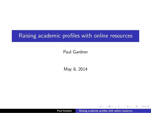 Raising academic profiles with online resources Paul Gardner May 8, 2014 Paul Gardner Raising academic profiles with online ...