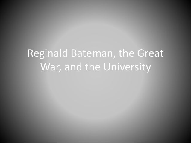 Reginald Bateman, the Great  War, and the University