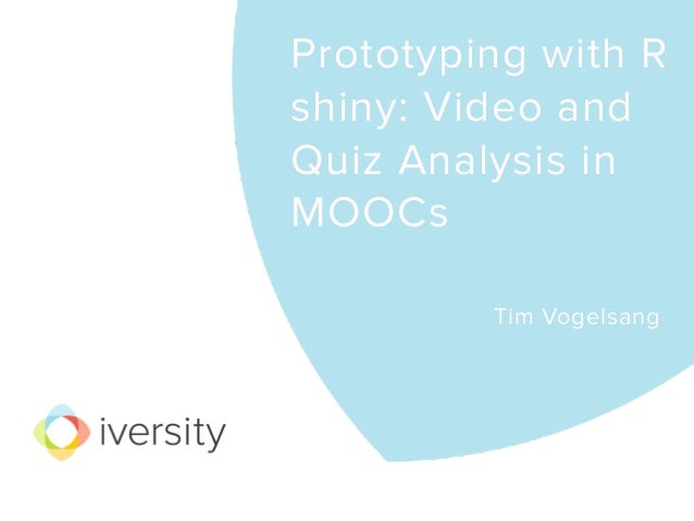 Prototyping with R shiny: Video and Quiz Analysis in MOOCs
