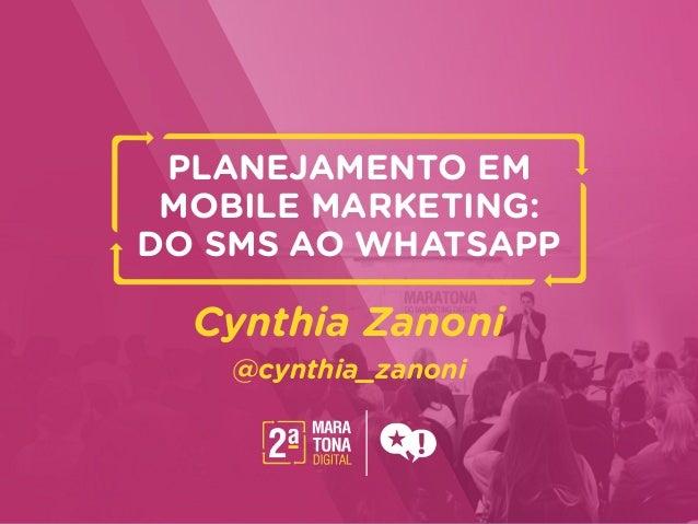 talk.key PLANEJAMENTO EM MOBILE MARKETING: DO SMS AO WHATSAPP Cynthia Zanoni @cynthia_zanoni