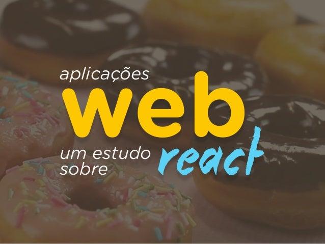 aplicações webum estudo sobre react